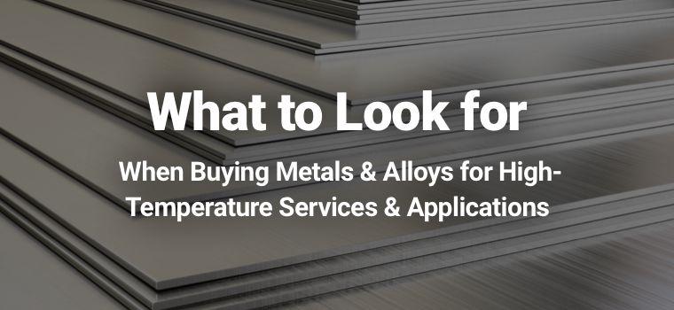 What to Look for When Buying Metals & Alloys for High-Temperature Services & Applications