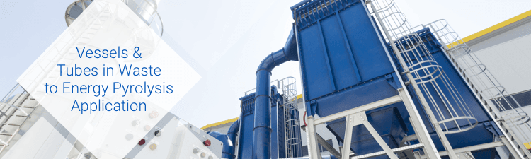Vessels and Tubes in Waste to Energy Pyrolysis Application